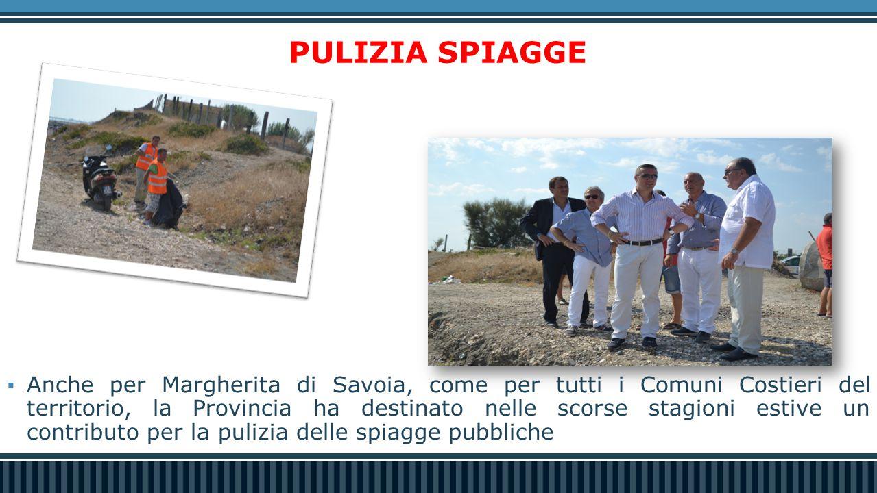 PULIZIA SPIAGGE  Anche per Margherita di Savoia, come per tutti i Comuni Costieri del territorio, la Provincia ha destinato nelle scorse stagioni estive un contributo per la pulizia delle spiagge pubbliche