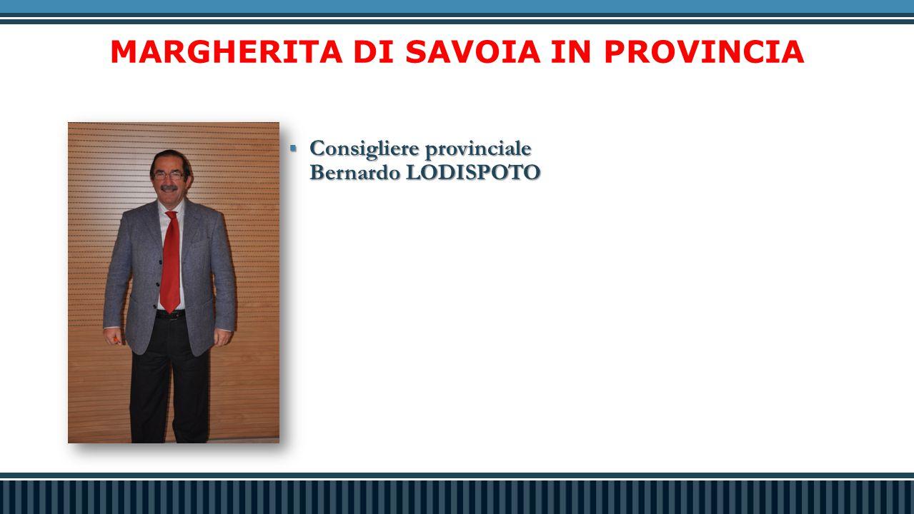 MARGHERITA DI SAVOIA IN PROVINCIA  Consigliere provinciale Bernardo LODISPOTO