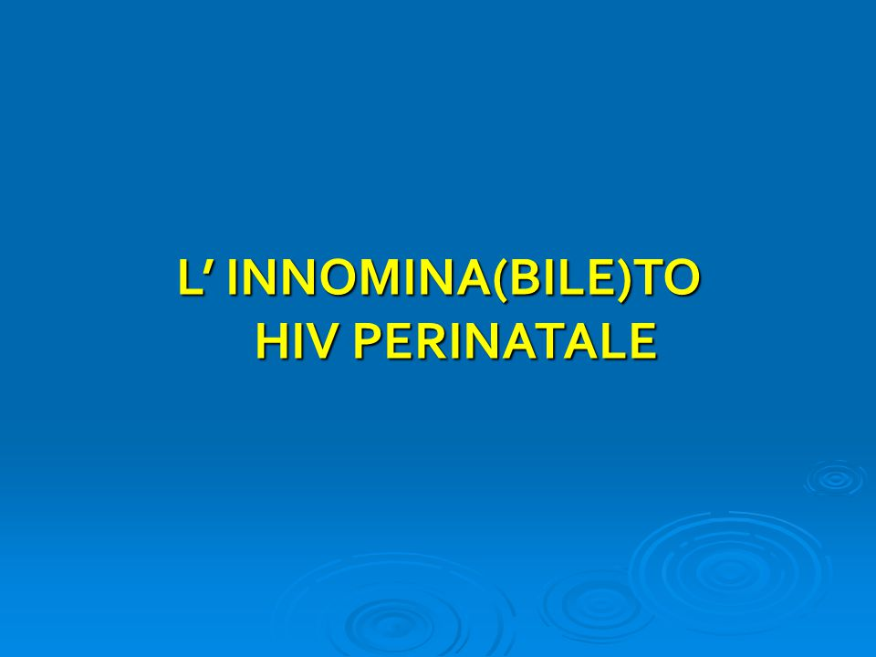 L' INNOMINA(BILE)TO HIV PERINATALE