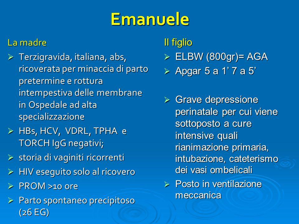 Emanuele La madre  Terzigravida, italiana, abs, ricoverata per minaccia di parto pretermine e rottura intempestiva delle membrane in Ospedale ad alta