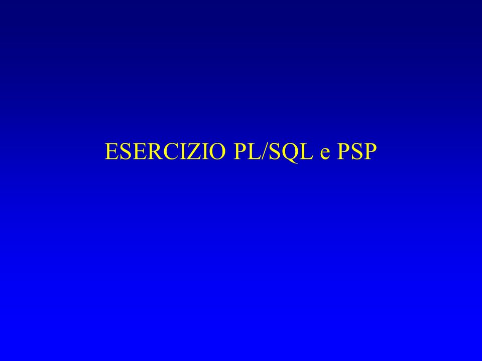 COMPILATE provapsp.psp Guardate provapsp.psp Compilatelo da una command shell (run: cmd, oppure accessories  command prompt) –cd C:\...\esepsp –loadpsp –replace –user user/pwd@oracle1.cli.di.unipi.it/oracle1 provapsp.psp provapsp.psp : procedure ... created.