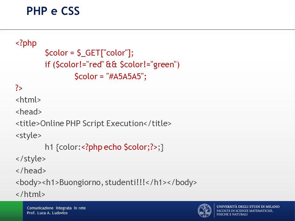 Comunicazione integrata in rete Prof. Luca A. Ludovico PHP e CSS <?php $color = $_GET[