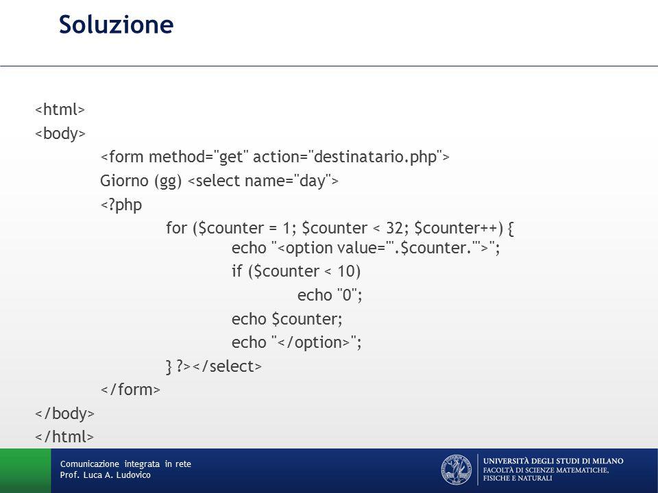 Comunicazione integrata in rete Prof. Luca A. Ludovico Soluzione Giorno (gg) <?php for ($counter = 1; $counter