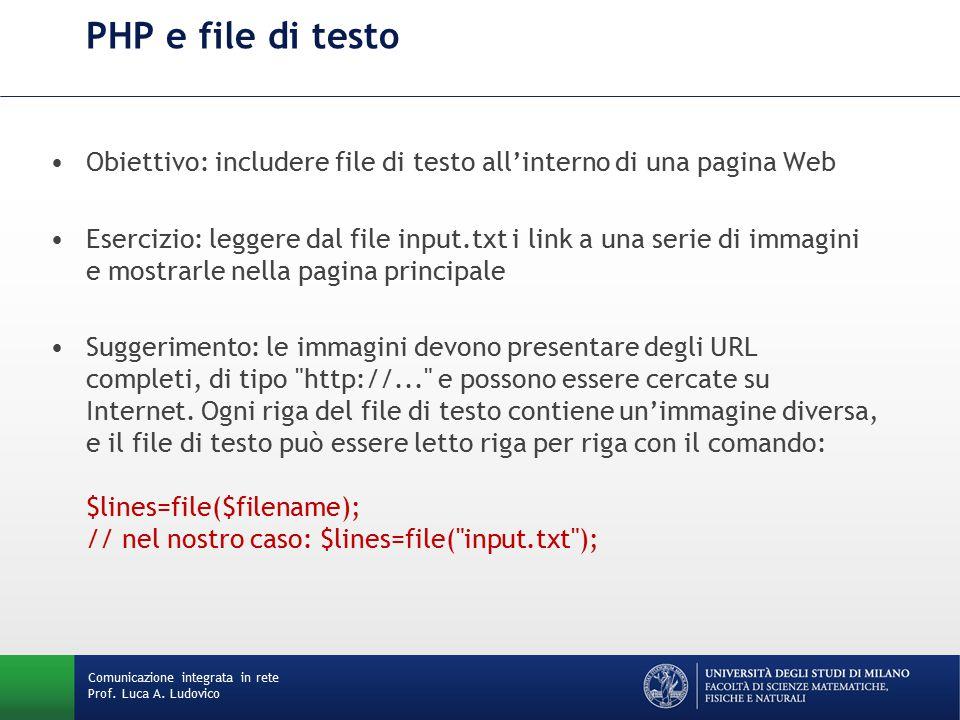 Comunicazione integrata in rete Prof. Luca A. Ludovico PHP e file di testo Obiettivo: includere file di testo all'interno di una pagina Web Esercizio: