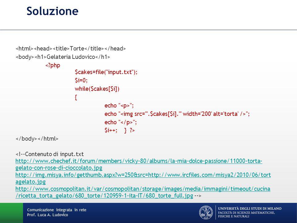 Comunicazione integrata in rete Prof. Luca A. Ludovico Soluzione Torte Gelateria Ludovico <?php $cakes=file(