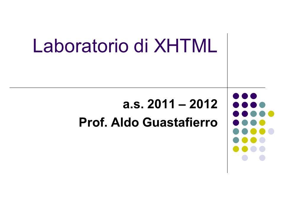 Laboratorio di XHTML a.s. 2011 – 2012 Prof. Aldo Guastafierro