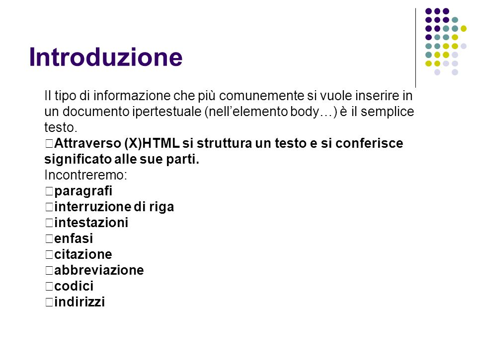 Introduzione Il tipo di informazione che più comunemente si vuole inserire in un documento ipertestuale (nell'elemento body…) è il semplice testo.  A