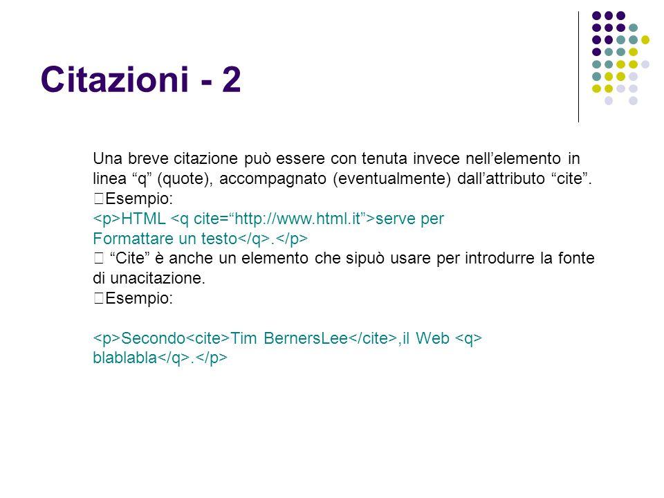 """Citazioni - 2 Una breve citazione può essere con tenuta invece nell'elemento in linea """"q"""" (quote), accompagnato (eventualmente) dall'attributo """"cite""""."""