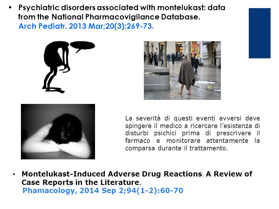 Psychiatric disorders associated with montelukast: data from the National Pharmacovigilance Database. Arch Pediatr. 2013 Mar;20(3):269-73. La severità
