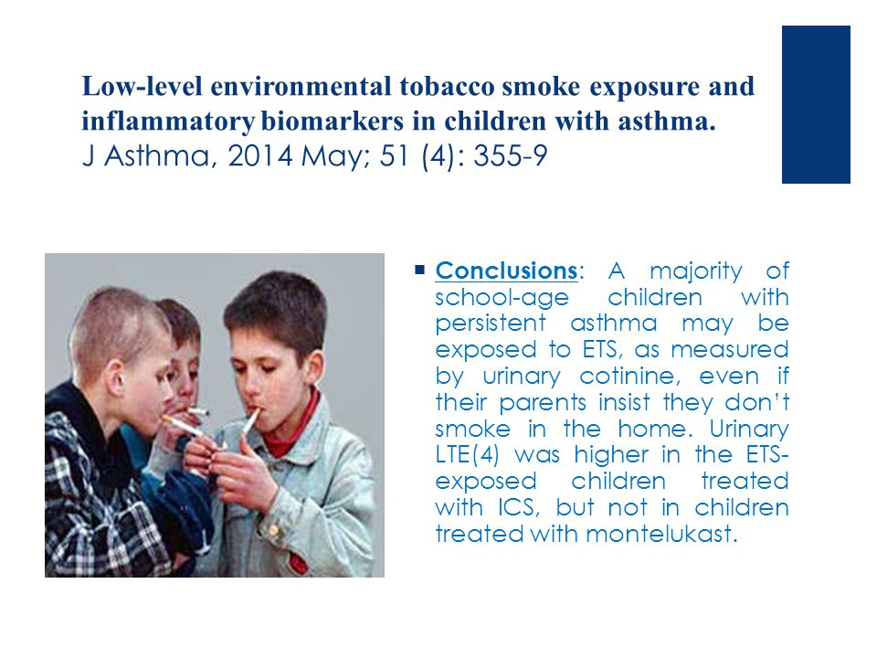 Low-level environmental tobacco smoke exposure and inflammatory biomarkers in children with asthma. J Asthma, 2014 May; 51 (4): 355-9  Conclusions :