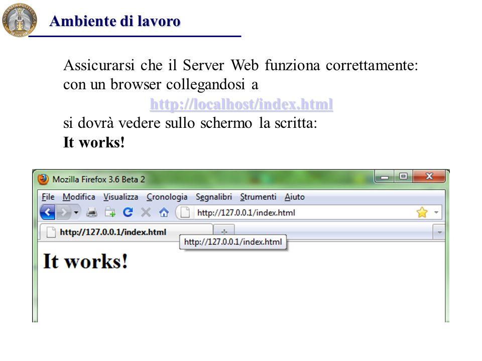 Assicurarsi che il Server Web funziona correttamente: con un browser collegandosi a http://localhost/index.html si dovrà vedere sullo schermo la scrit