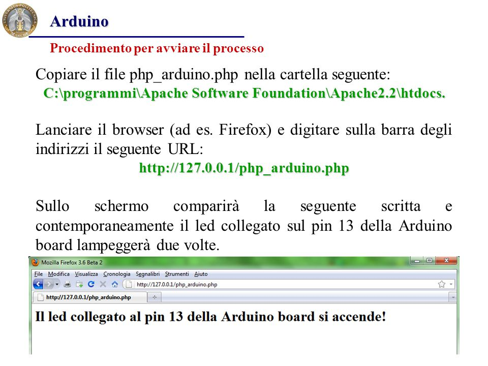 Procedimento per avviare il processo Arduino Copiare il file php_arduino.php nella cartella seguente: C:\programmi\Apache Software Foundation\Apache2.