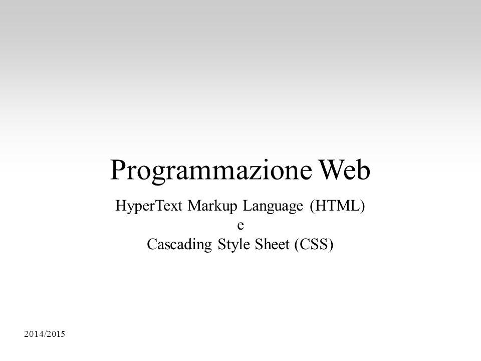 Programmazione Web HyperText Markup Language (HTML) e Cascading Style Sheet (CSS) 2014/2015