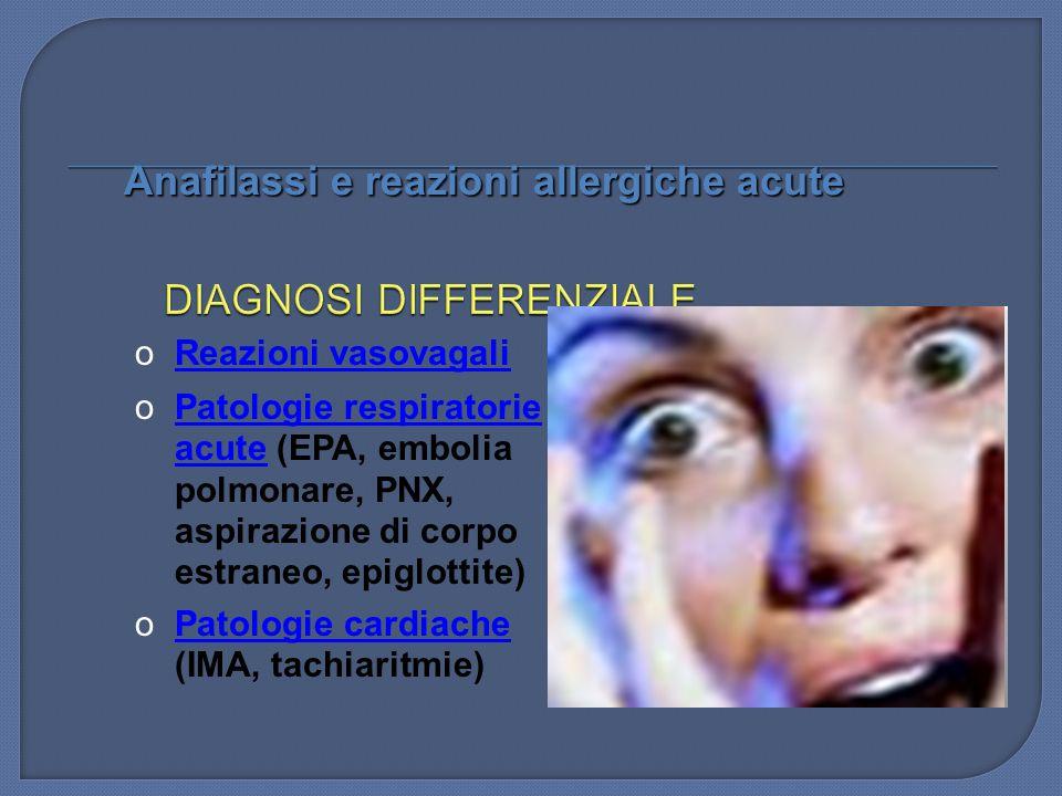 oReazioni vasovagali oPatologie respiratorie acute (EPA, embolia polmonare, PNX, aspirazione di corpo estraneo, epiglottite) oPatologie cardiache (IMA