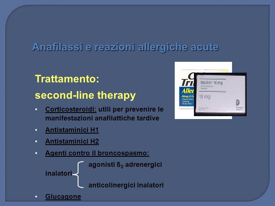 Trattamento: second-line therapy Corticosteroidi: utili per prevenire le manifestazioni anafilattiche tardive Antistaminici H1 Antistaminici H2 Agenti