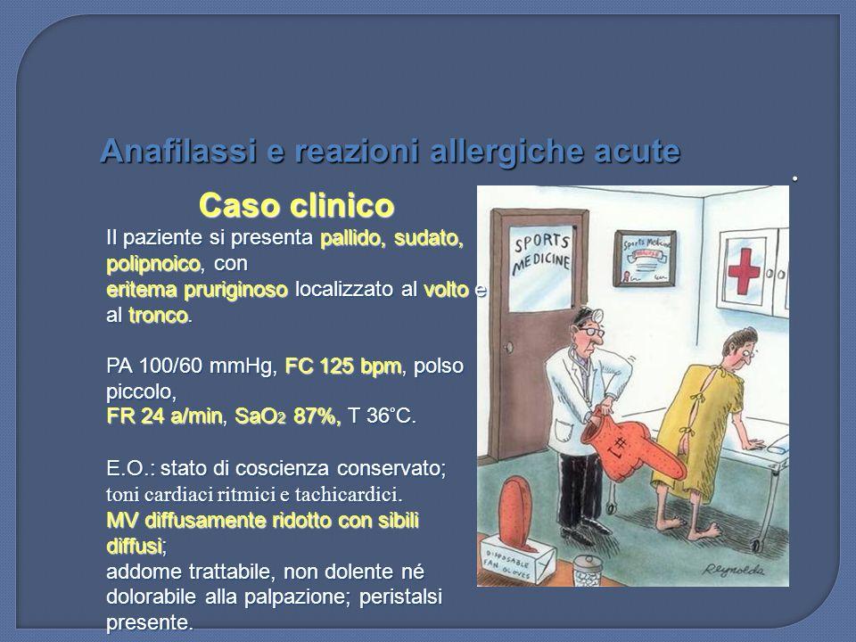 Caso clinico Trendelenburg O 2 Monitor Accesso venoso periferico (emocromo, glicemia, azotemia, creatininemia, Na, K, Cl, AST, ALT, CPK EGA ECG (tachicardia sinusale) Reazione anfilattica