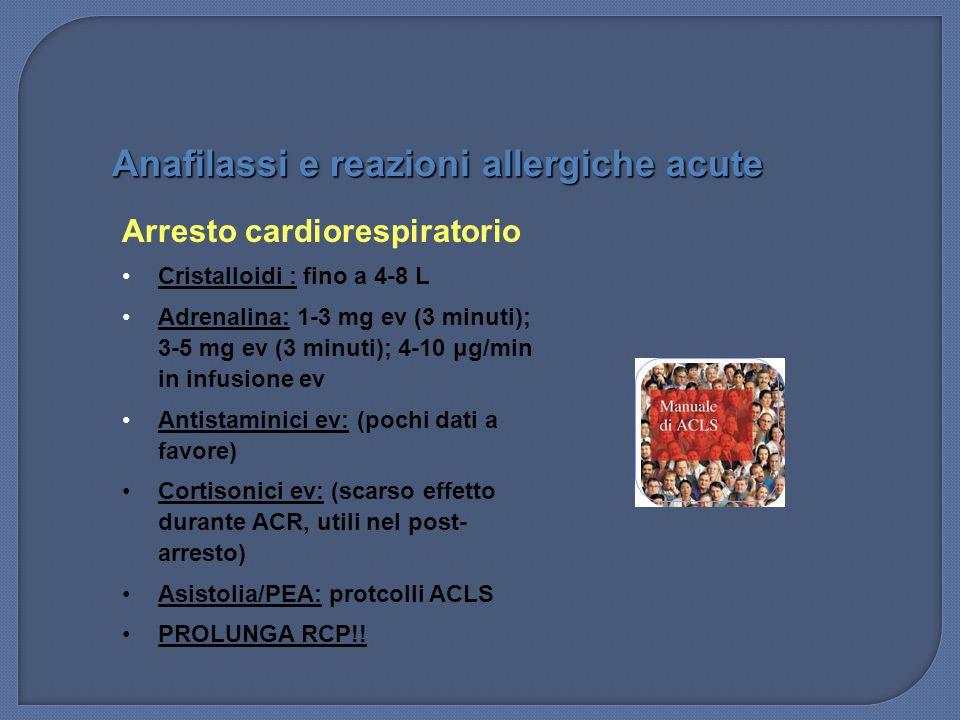 Arresto cardiorespiratorio Cristalloidi : fino a 4-8 L Adrenalina: 1-3 mg ev (3 minuti); 3-5 mg ev (3 minuti); 4-10 μg/min in infusione ev Antistamini