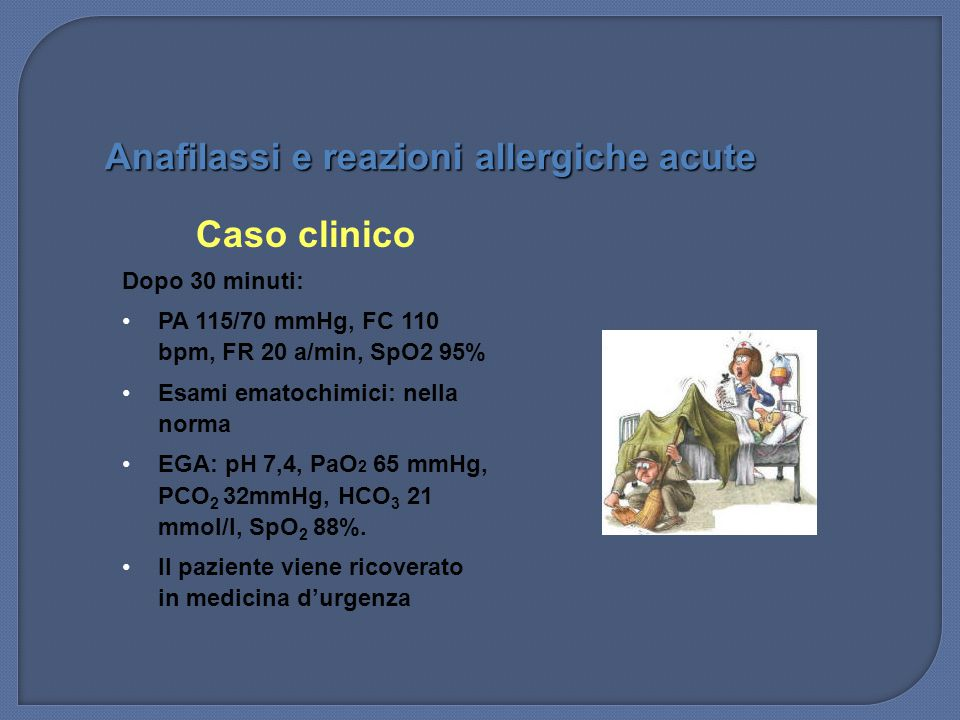 Caso clinico Dopo 30 minuti: PA 115/70 mmHg, FC 110 bpm, FR 20 a/min, SpO2 95% Esami ematochimici: nella norma EGA: pH 7,4, PaO 2 65 mmHg, PCO 2 32mmH