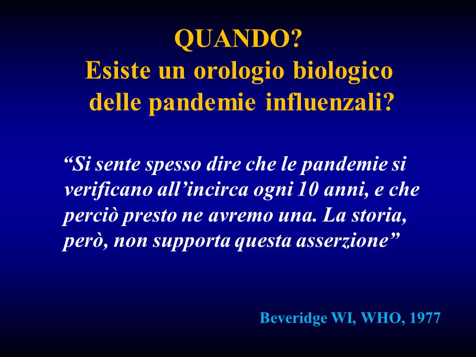 *1: epidemia, 2: probabile pandemia, 3: pandemia Potter, C.W: Textbook of Influenza by Nichols, Webster, Hay, Blackwell, Science 1998 30 Anni 30 Anni 10 10 37 Anni.