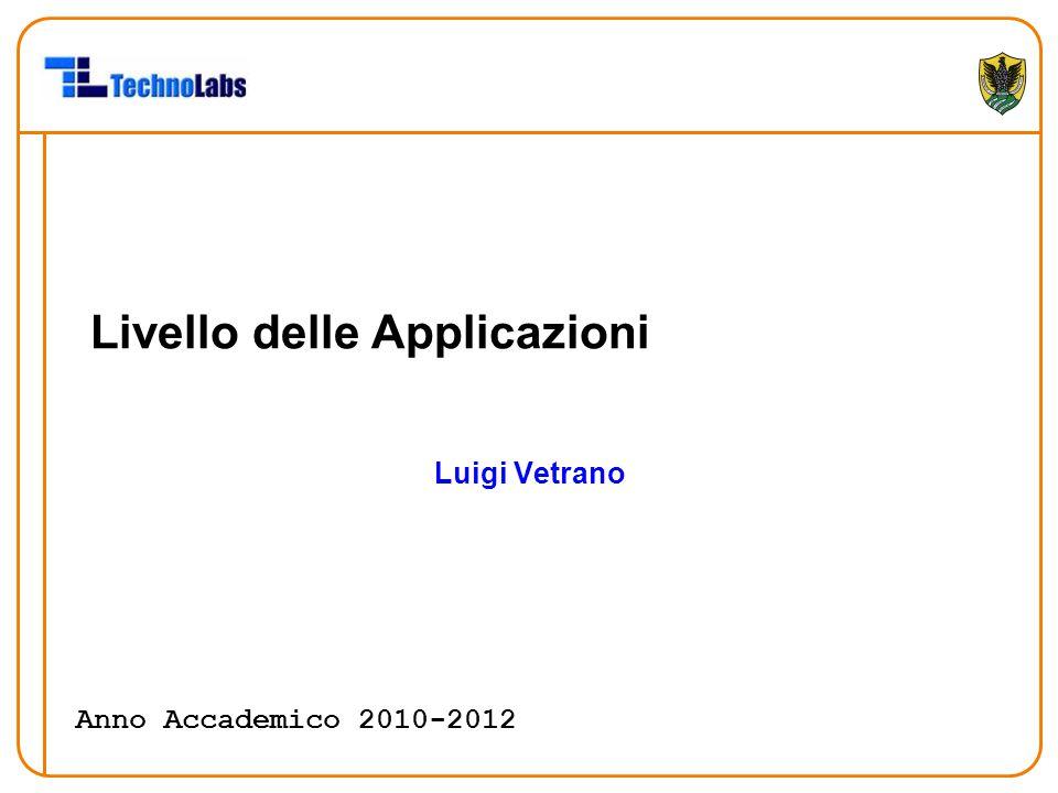 Livello delle Applicazioni Luigi Vetrano Anno Accademico 2010-2012
