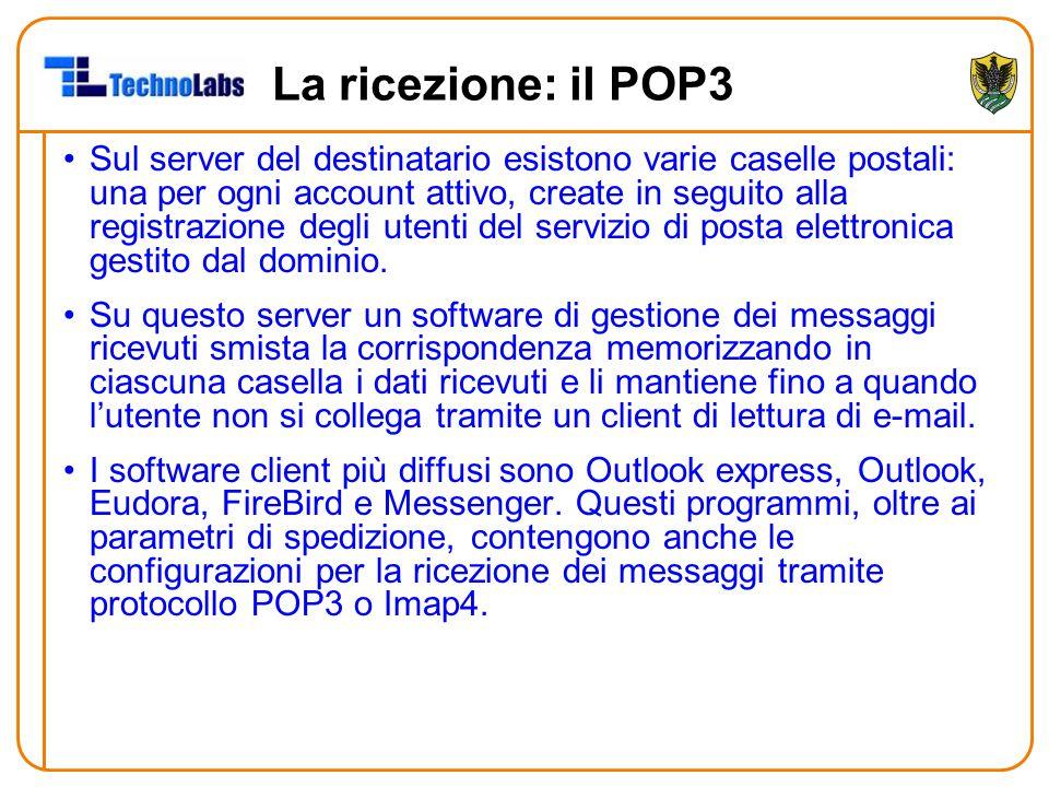 La ricezione: il POP3 Sul server del destinatario esistono varie caselle postali: una per ogni account attivo, create in seguito alla registrazione de