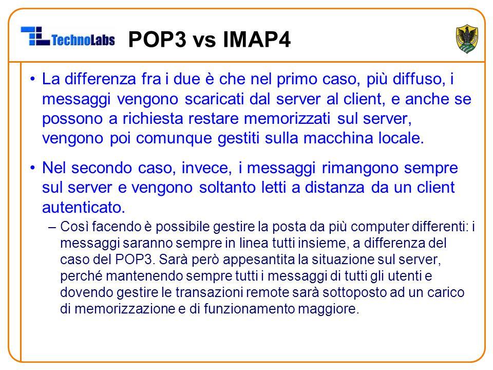 POP3 vs IMAP4 La differenza fra i due è che nel primo caso, più diffuso, i messaggi vengono scaricati dal server al client, e anche se possono a richi