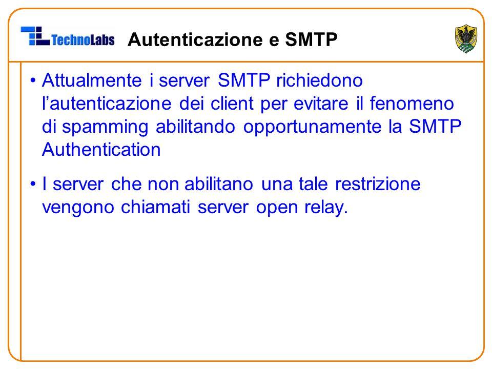 Autenticazione e SMTP Attualmente i server SMTP richiedono l'autenticazione dei client per evitare il fenomeno di spamming abilitando opportunamente la SMTP Authentication I server che non abilitano una tale restrizione vengono chiamati server open relay.