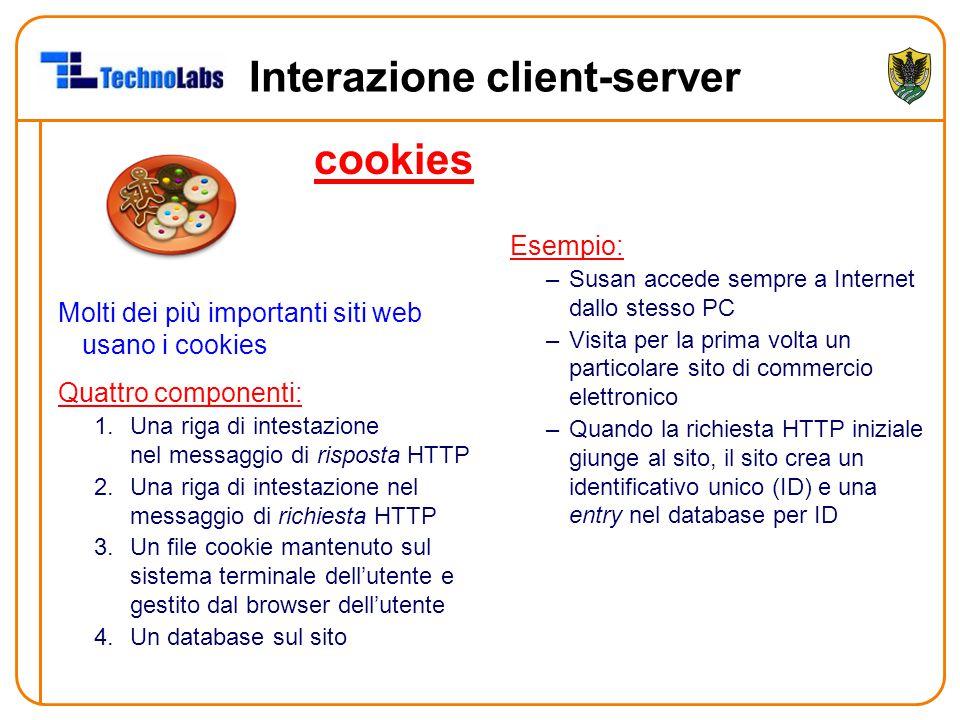 Interazione client-server cookies Molti dei più importanti siti web usano i cookies Quattro componenti: 1.Una riga di intestazione nel messaggio di ri