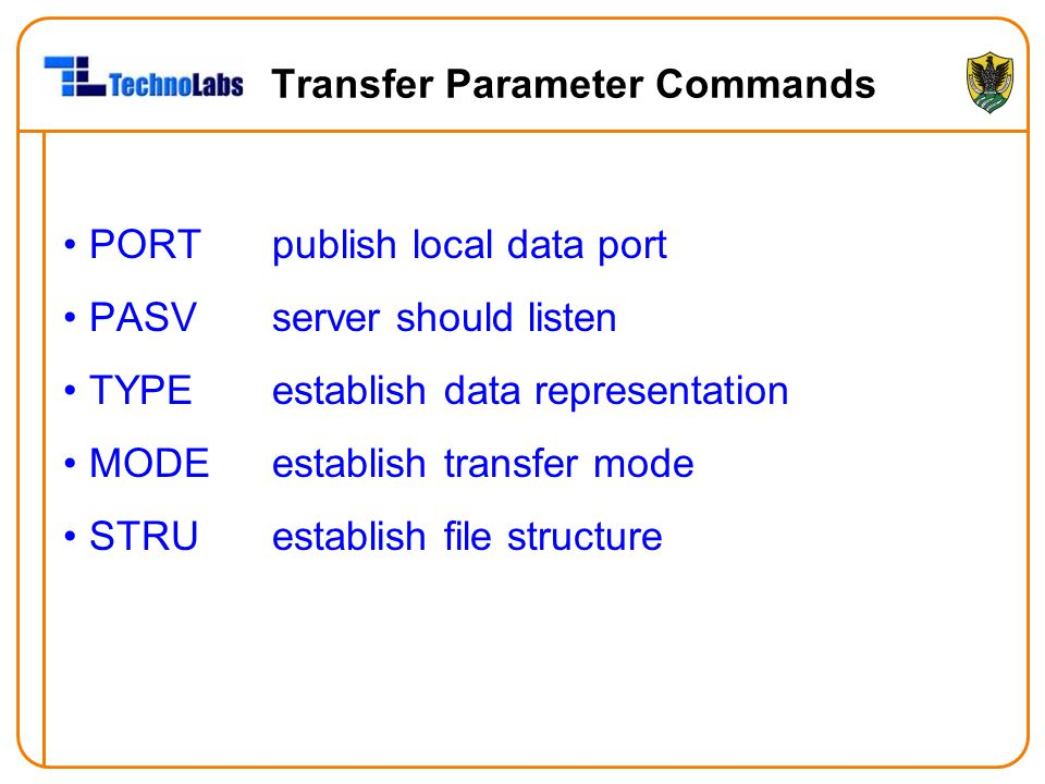 Transfer Parameter Commands PORT publish local data port PASVserver should listen TYPEestablish data representation MODEestablish transfer mode STRUes