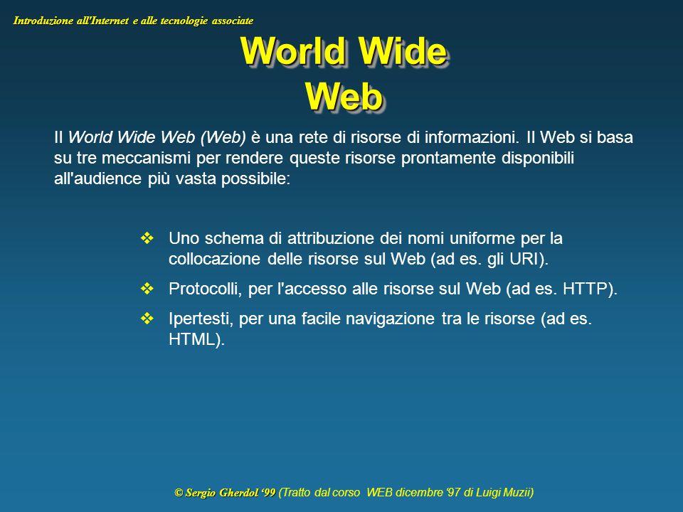 © Sergio Gherdol '99 © Sergio Gherdol '99 (Tratto dal corso WEB dicembre '97 di Luigi Muzii) Introduzione all Internet e alle tecnologie associate TN3270TN3270 Emulazione 3270 in ambiente Intranet attraverso un applicativo in aggiunta al browser.