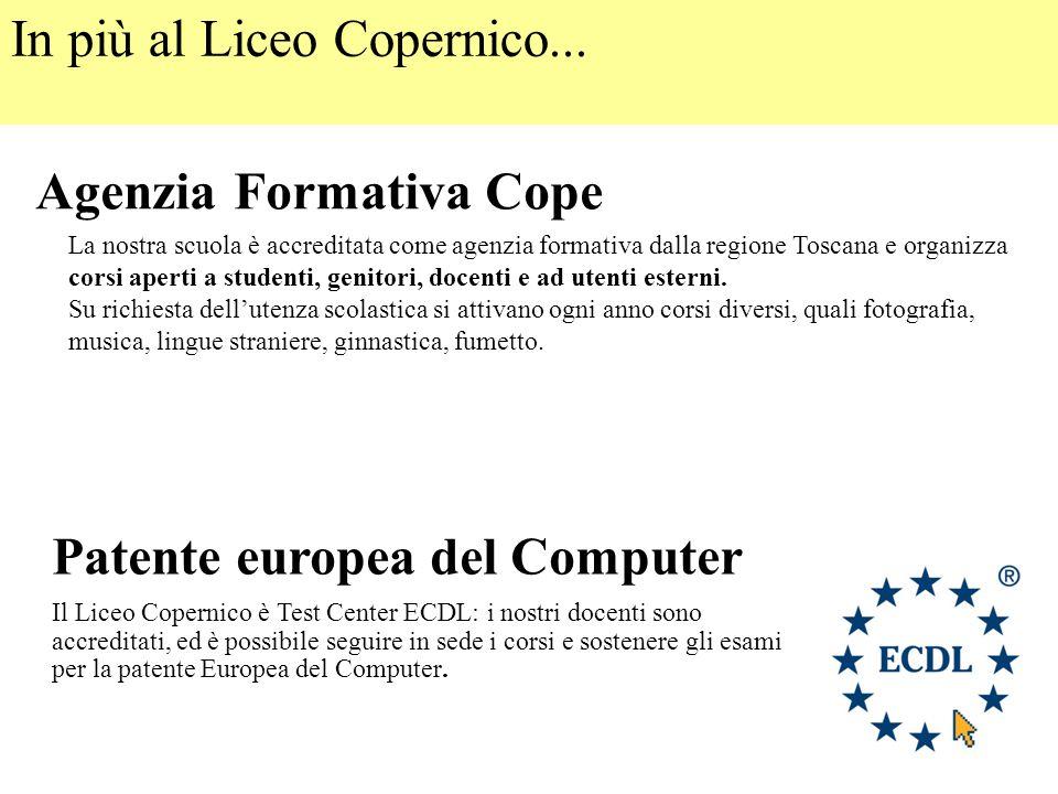 In più al Liceo Copernico... Agenzia Formativa Cope La nostra scuola è accreditata come agenzia formativa dalla regione Toscana e organizza corsi aper