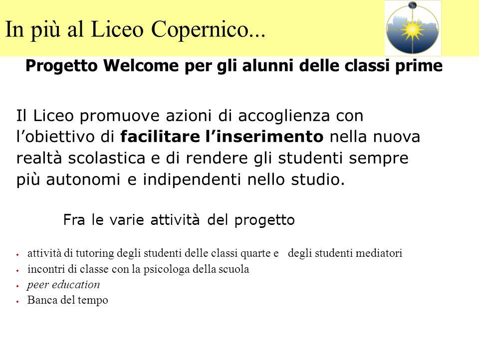 Progetto Welcome per gli alunni delle classi prime Il Liceo promuove azioni di accoglienza con l'obiettivo di facilitare l'inserimento nella nuova rea