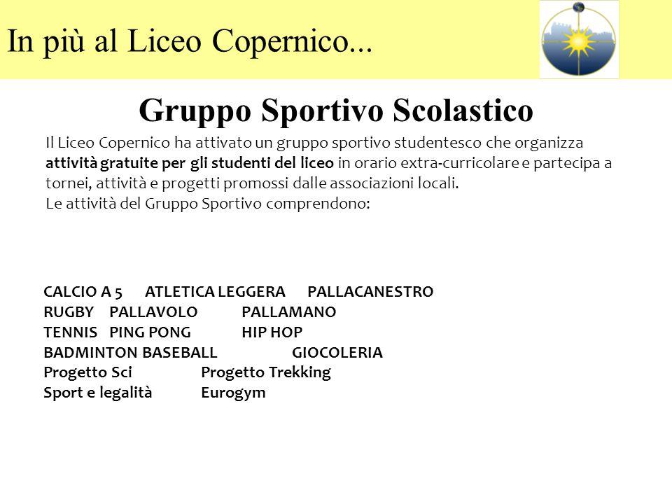 Gruppo Sportivo Scolastico Il Liceo Copernico ha attivato un gruppo sportivo studentesco che organizza attività gratuite per gli studenti del liceo in