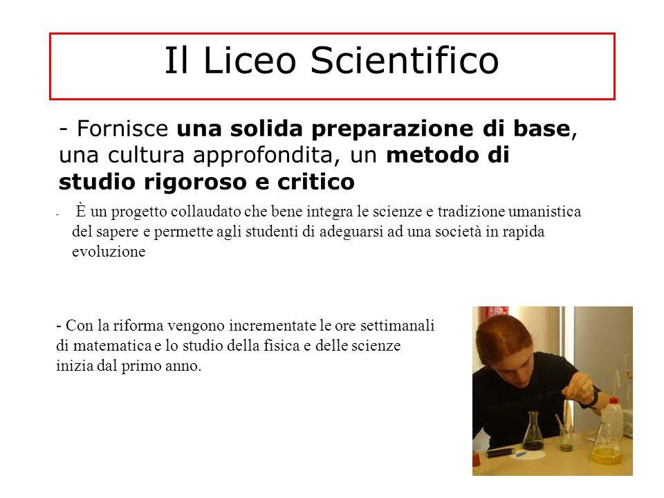 Il Liceo Scientifico - Fornisce una solida preparazione di base, una cultura approfondita, un metodo di studio rigoroso e critico - È un progetto coll