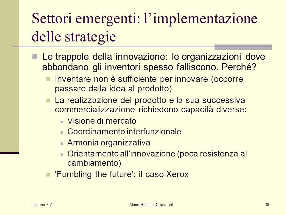 Lezione 6-7Mario Benassi Copyright30 Settori emergenti: l'implementazione delle strategie Le trappole della innovazione: le organizzazioni dove abbondano gli inventori spesso falliscono.