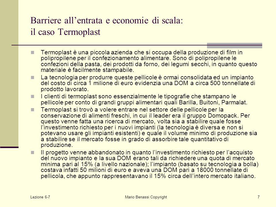 Lezione 6-7Mario Benassi Copyright7 Barriere all'entrata e economie di scala: il caso Termoplast Termoplast è una piccola azienda che si occupa della produzione di film in polipropilene per il confezionamento alimentare.