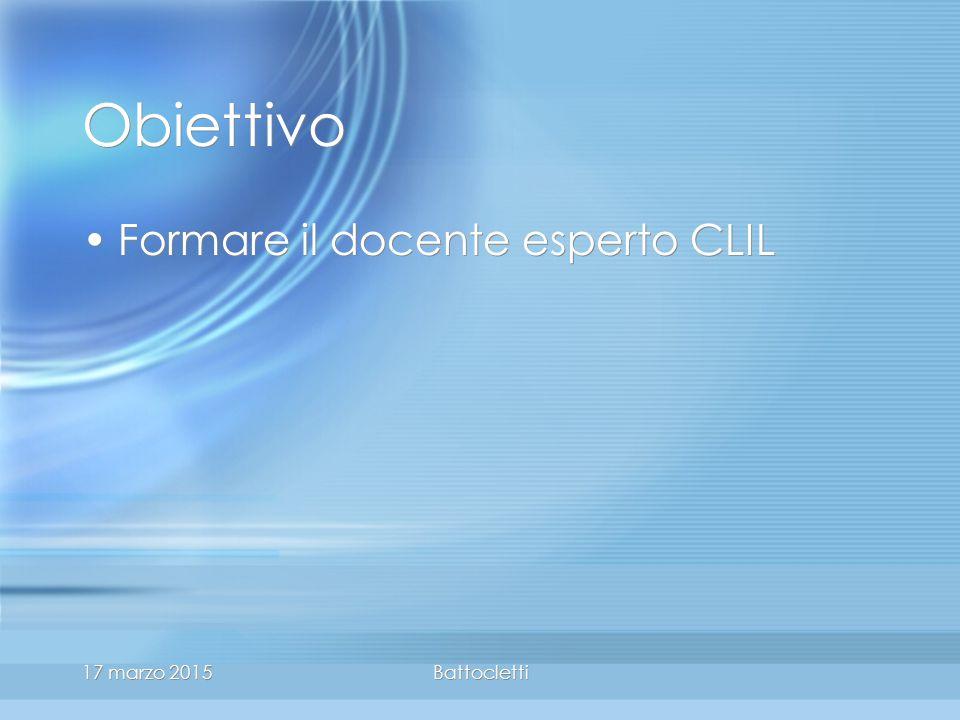 17 marzo 2015Battocletti Obiettivo Formare il docente esperto CLIL
