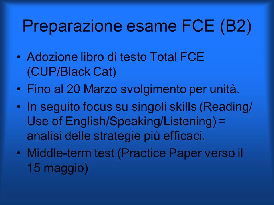 Preparazione esame FCE (B2) Adozione libro di testo Total FCE (CUP/Black Cat) Fino al 20 Marzo svolgimento per unità.