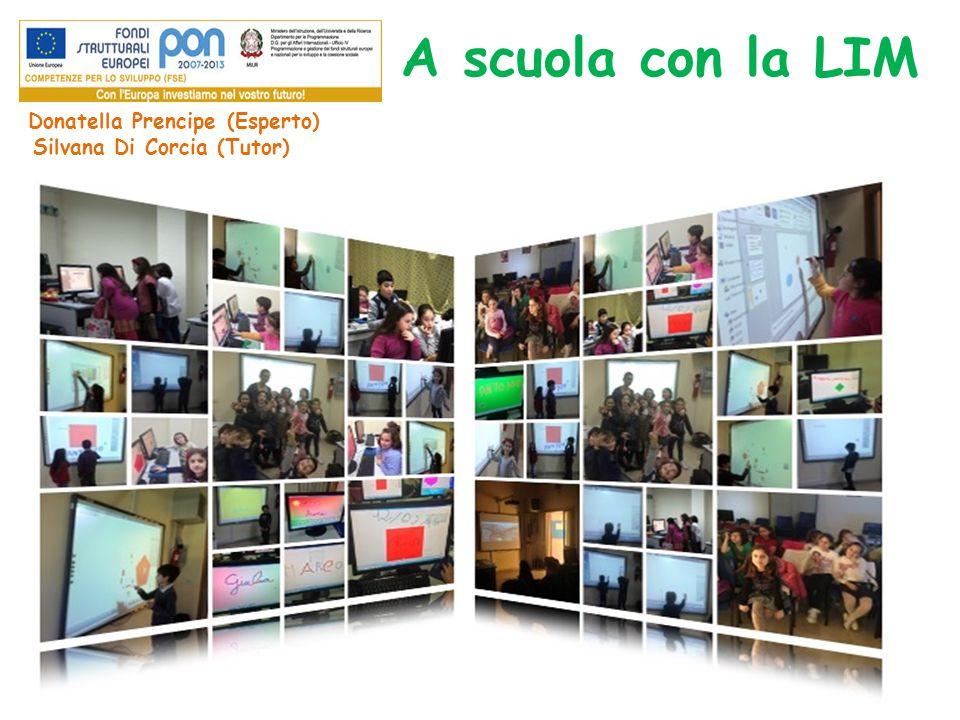 A scuola con la LIM Donatella Prencipe (Esperto) Silvana Di Corcia (Tutor)