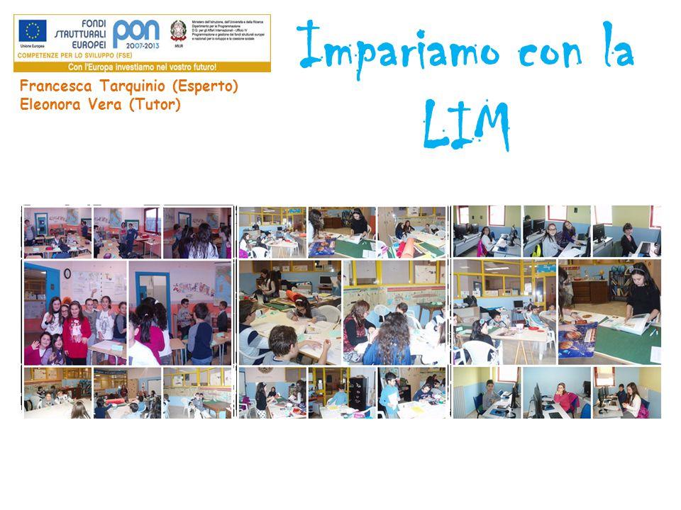 Impariamo con la LIM Francesca Tarquinio (Esperto) Eleonora Vera (Tutor)