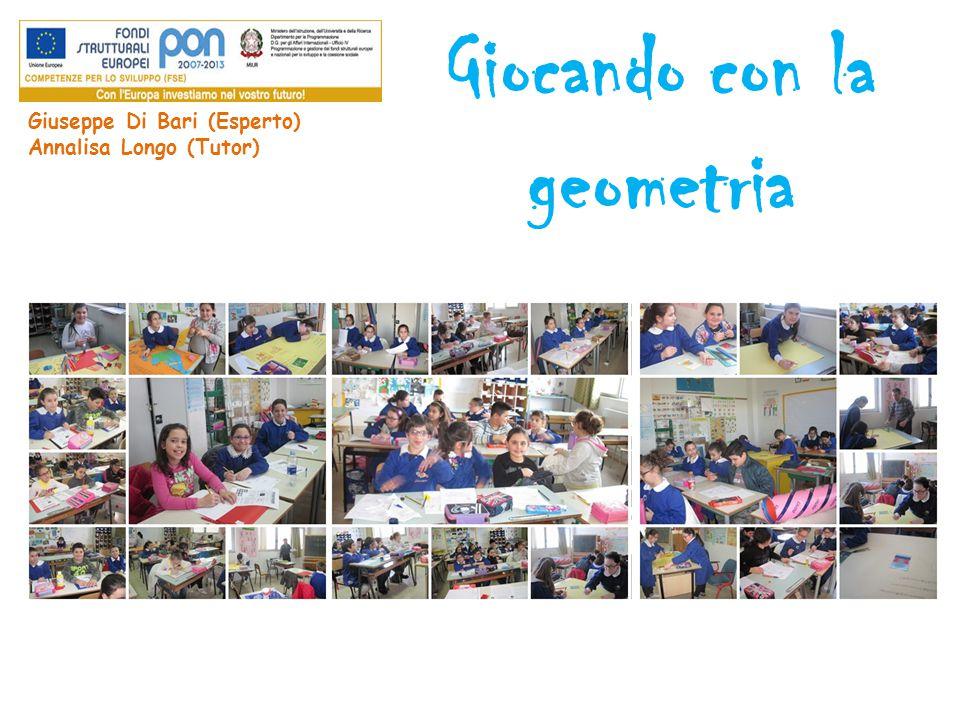 Giocando con la geometria Giuseppe Di Bari (Esperto) Annalisa Longo (Tutor)