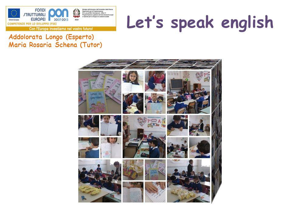 Let's speak english Addolorata Longo (Esperto) Maria Rosaria Schena (Tutor)