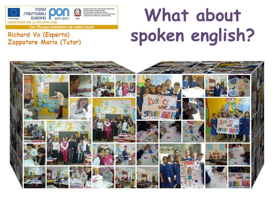 What about spoken english? Richard Vo (Esperto) Zappatore Maria (Tutor)