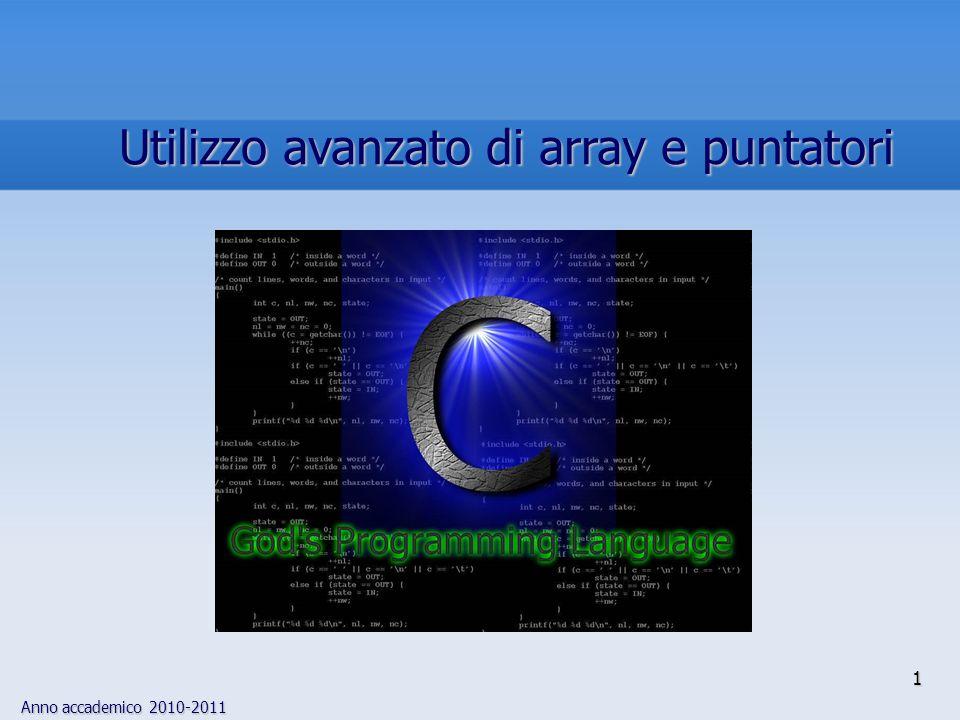 Anno accademico 2010-2011 1 Utilizzo avanzato di array e puntatori