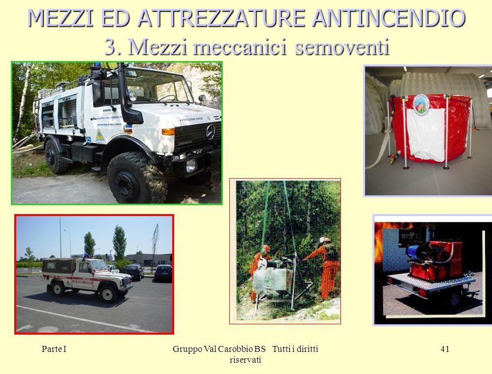 Parte IGruppo Val Carobbio BS Tutti i diritti riservati 41 MEZZI ED ATTREZZATURE ANTINCENDIO 3. Mezzi meccanici semoventi