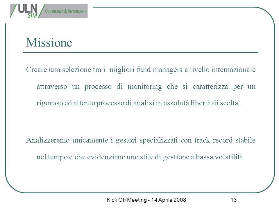 Kick Off Meeting - 14 Aprile 2008 13 Missione Creare una selezione tra i migliori fund managers a livello internazionale attraverso un processo di mon