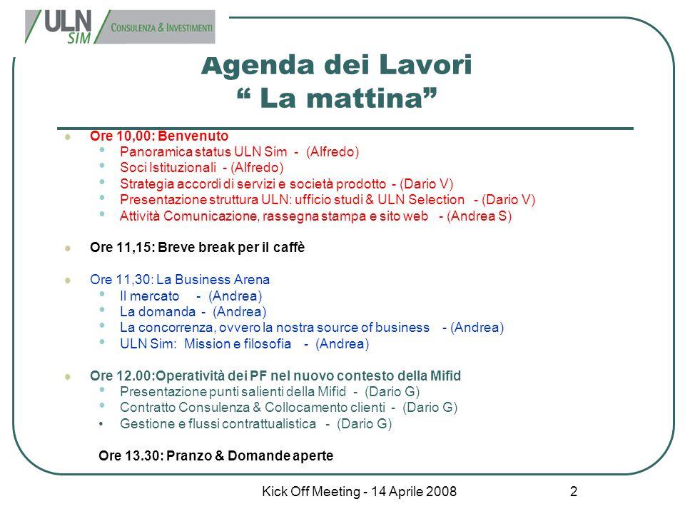 """Kick Off Meeting - 14 Aprile 2008 2 Agenda dei Lavori """" La mattina"""" Ore 10,00: Benvenuto Panoramica status ULN Sim - (Alfredo) Soci Istituzionali - (A"""