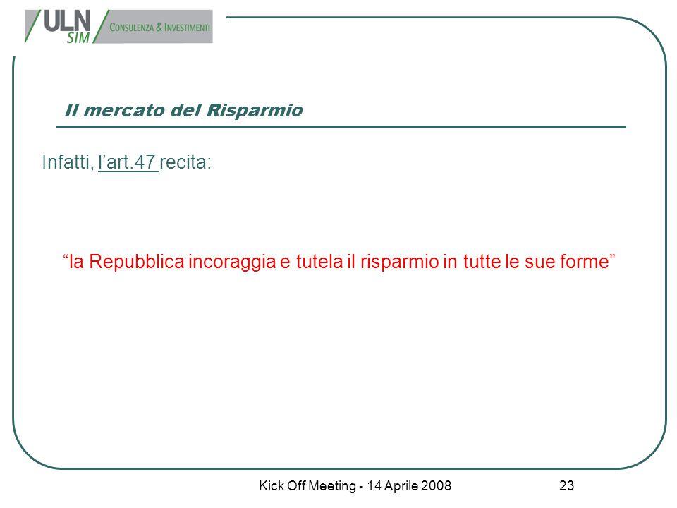 """Kick Off Meeting - 14 Aprile 2008 23 Il mercato del Risparmio Infatti, l'art.47 recita: """"la Repubblica incoraggia e tutela il risparmio in tutte le su"""