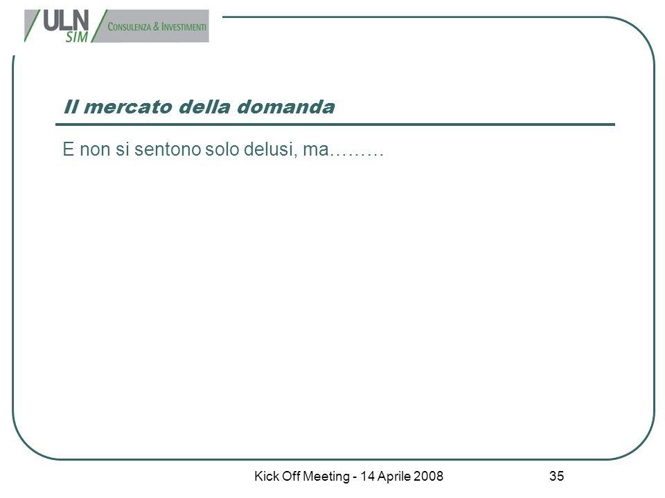 Kick Off Meeting - 14 Aprile 2008 35 Il mercato della domanda E non si sentono solo delusi, ma………