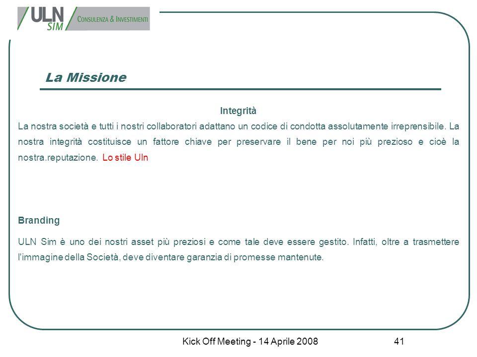 Kick Off Meeting - 14 Aprile 2008 41 La Missione Integrità La nostra società e tutti i nostri collaboratori adattano un codice di condotta assolutamen